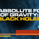 The Absolute Force of Gravity: Black Holes